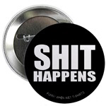 Shit Happens Buttons & Magnets