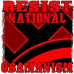 Resist National Obamanism T-shirts & Gifts