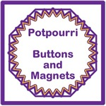 Potpourri magnets and buttons