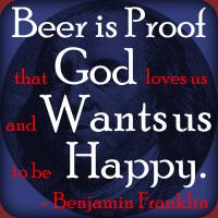 Beer is Proof God Wants Us Happy