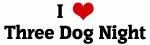 I Love Three Dog Night