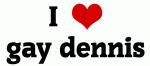 I Love gay dennis