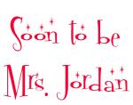 Soon to be Mrs. Jordan