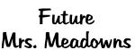 Future Mrs. Meadowns
