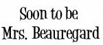 Soon to be  Mrs. Beauregard