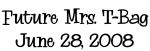 Future Mrs. T-Bag June 28, 2008