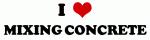 I Love MIXING CONCRETE