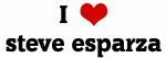 I Love steve esparza