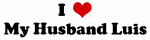 I Love My Husband Luis