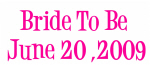 Bride To Be  June 20 ,2009