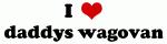 I Love daddys wagovan