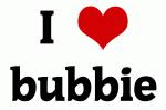 I Love bubbie