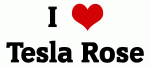 I Love Tesla Rose