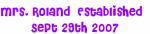 Mrs. Roland  Established   Sept 29th 2007