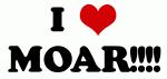 I Love MOAR!!!!