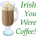 Irish you were coffee!