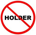 Holder Must Go