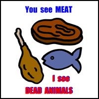 YOU SEE MEAT, I SEE DEAD ANIMALS