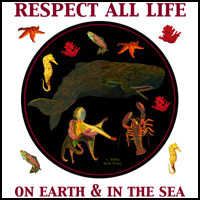 RESPECT ALL LIFE ON EARTH & IN THE SEA