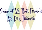 Some of My Best Friends Are Dog Trainers