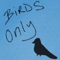 Birds Only