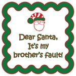 Dear Santa, It's my brother's fault!