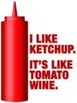 I like ketchup. It's like tomato wine.