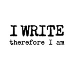 I Write Therefore I Am