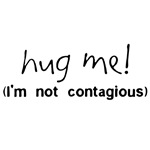 Hug Me! (I am not contagious)