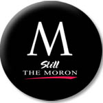 M: Still the Moron