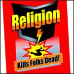 Religion: Kills Folks Dead