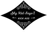 My Kid Says I Kick Ass