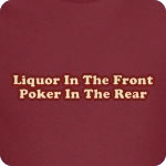 Liquor in the front, poker in the rear