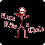 Lean Like a Cholo