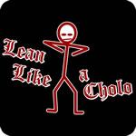 Lean Like a Cholo