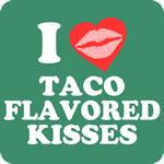 Taco Flavored Kisses