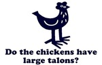 Do the Chickens Have Large Talons T-Shirt