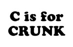 C is for CRUNK