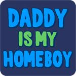 Daddy Is My Homeboy T-Shirt