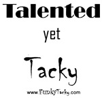 Talented Yet Tacky