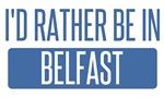 I'd rather be in Belfast