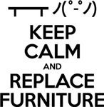 Keep Calm and Replace Furniture