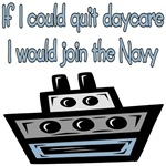 If I could quit daycare I would join the Navy
