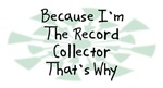 Because I'm The Record Collector