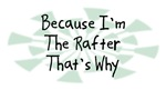 Because I'm The Rafter