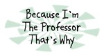 Because I'm The Professor