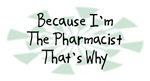 Because I'm The Pharmacist