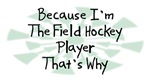 Because I'm The Field Hockey Player