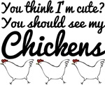 You think I'm cute...chickens