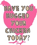 Have You Hugged Your Chicken Today